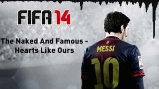 (FIFA 14) The Naked And Famous - Hearts Like Ours