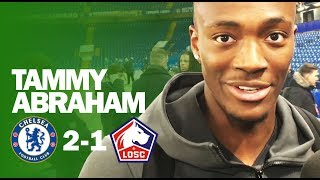 'DREAM COME TRUE To Play In Champions League Last 16' | Tammy Abraham | Chelsea 2-1 Lille