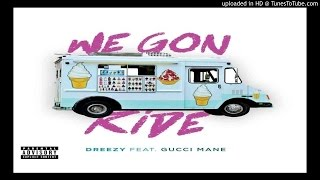 Dreezy –  We Gon Ride Feat. Gucci Mane   (New Song)