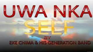 Eke Chima & His Generation Band - Uwa Nka Self - Latest 2018 Nigerian Highlife Music