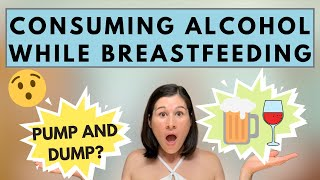ALCOHOL AND BREASTFEEDING | CAN I CONSUME ALCOHOL WHILE BREASTFEEDING? | DO I NEED TO PUMP AND DUMP?