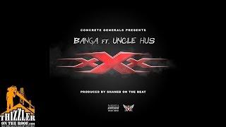 Banga ft. Uncle Hus - xXx [Thizzler.com]