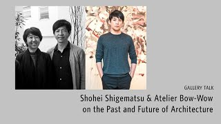 Shohei Shigematsu & Atelier Bow-Wow on the Past and Future of Architecture