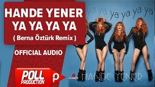 Hande Yener - Ya Ya Ya Ya ( Berna Öztürk Remix ) - Official Audio