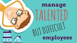 How To Manage Talented But Difficult Employees