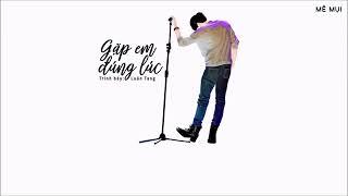 GẶP EM ĐÚNG LÚC | Video lyric