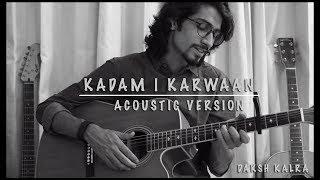 Kadam | Karwaan | Daksh Kalra | Acoustic Version | Prateek Kuhad | Irrfan Khan, Dulquer, Mithila