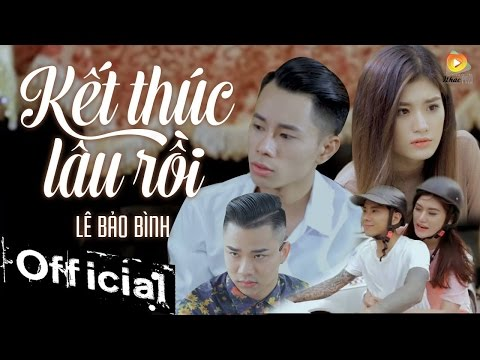 Kết Thúc Lâu Rồi – Lê Bảo Bình (MV OFFICIAL)
