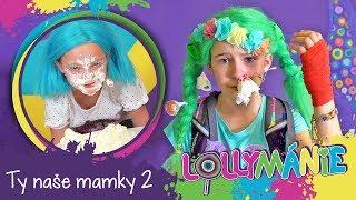 Lollymánie S02E23 - Ty naše mamky 2 (takové fakt nejsou)