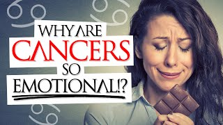 Why Are Cancers SO Emotional?