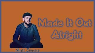 Matt Simons   Made It Out Alright [Lyrics On Screen]