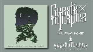 Create To Inspire - Halfway Home (Dream Atlantic Records)
