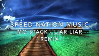 MoStack - Liar Liar ( Speed Nation Music Remix )