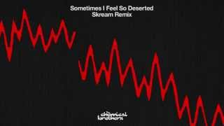 The Chemical Brothers - 'Sometimes I Feel So Deserted' (Skream Remix)