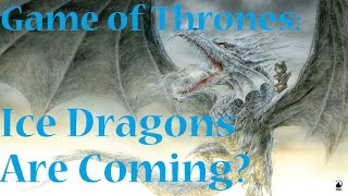 Game of Thrones: Ice Dragons Are Coming?