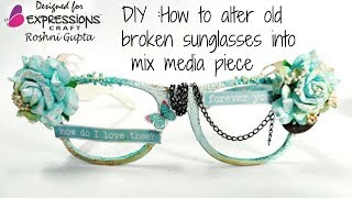 How To Alter   Old Broken Sunglasses Into  Mix Media  | Altered Art | Mixed Media Altered Art