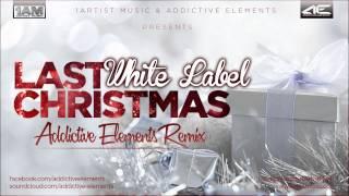 White Label - Last Christmas (Addictive Elements Remix)