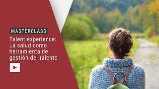 Masterclass Talent experience: la salud como herramienta de gestión del talento – con Carlos Bezos