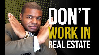 Don't Become A Real Estate Agent If...