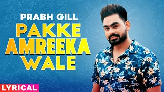 Pakke Amreeka Wale (Lyrical) | Prabh Gill | Latest Punjabi Songs 2020 | Speed Records