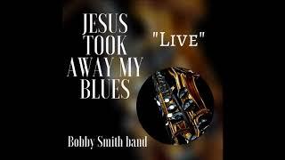 Jesus Took Away My Blues 'Live' Ending Clip - bobbysmith12