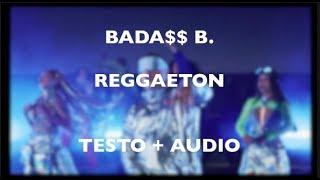 BADA$$ B.   Reggaeton Ft. OG Eastbull ( TESTO + AUDIO )