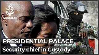 Haiti security chief of presidential palace in custody