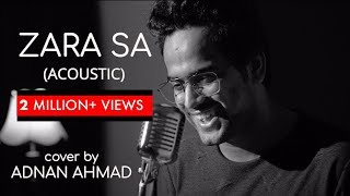 Zara Sa (Acoustic) | cover by Adnan Ahmad | Sing Dil Se Unplugged