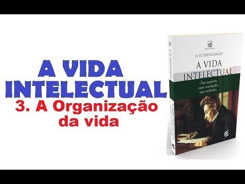 A Vida Intelectual - 3. A Organização da vida (5/11)