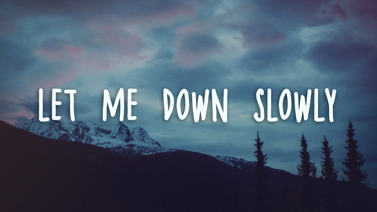 Let Me Down Slowly Mp3 Download 320kbps