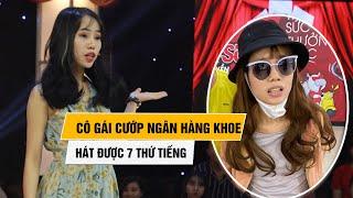 co-gai-cuop-ngan-hang-techcombank-tung-khoe-hat-duoc-7-thu-tieng