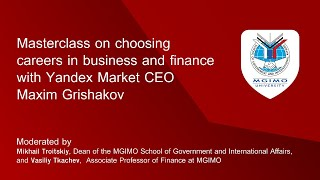 Masterclass on choosing careers in business and finance with Yandex Market CEO Maxim Grishakov