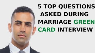 5 Top Questions Asked During Marriage Green Card Interview