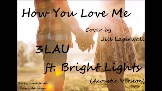 How You Love Me (Acoustic Version) - 3LAU ft. Bright Lights (Cover by Jill Lagerwall)