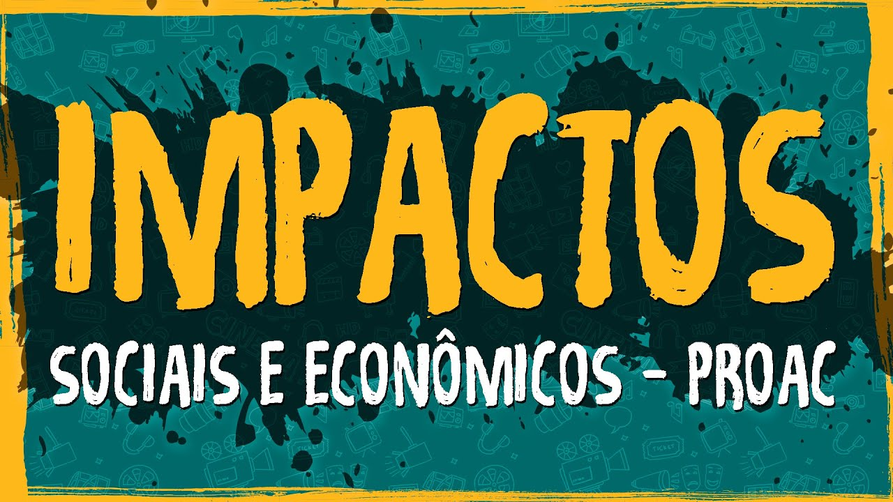 Impactos Sociais e Econômicos – ProAC