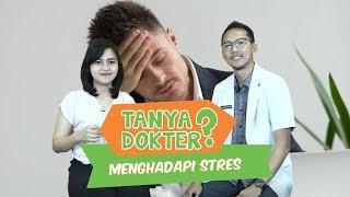 TANYA DOKTER: Cara Mengatasi Stres yang Efektif dan Mudah