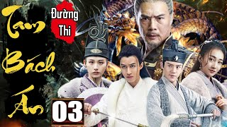 Phim Hay 2020 | Đường Thi Tam Bách Án - Tập 3 | Phim Bộ Kiếm Hiệp Trung Quốc Thuyết Minh