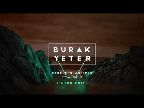 Burak Yeter - Careless Whisper Ft.Alexis (Intro Edit)