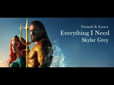 [Vietsub + Lyrics}   Everything I Need - Skylar Grey (Aquaman Soundtrack)