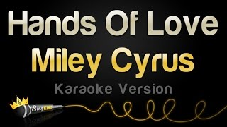 Miley Cyrus - Hands Of Love (Karaoke Version)