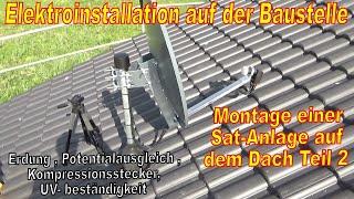 Sat Anlage Montage Teil 2 ,Satellitenanlage auf Dach montieren, Einstellung und Potentialausgleich .