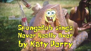 SpongeBob Sings Never Really Over By Katy Perry