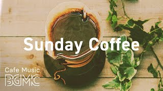 Sunday Coffee: Smooth Weekend Coffee - Lazy Weekend Jazz & Bossa Nova for Relax at Home