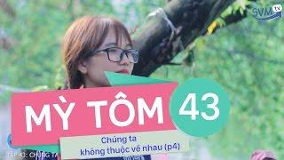 SVM Mì Tôm - Tập 43: Chúng ta không thuộc về nhau (Phần 4)