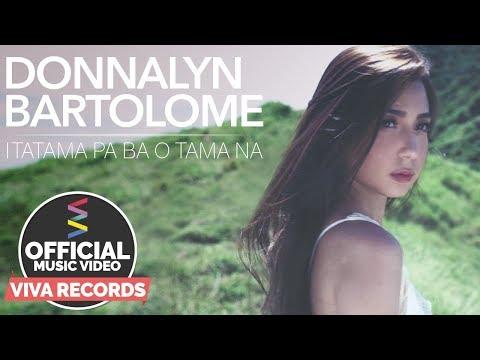 Itatama Pa Ba O Tama Na — Donnalyn Bartolome [Official Music Video]