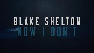 Blake Shelton Now I Don't
