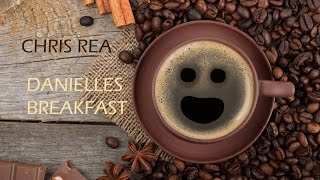 CHRIS REA DANIELLE'S BREAKFAST