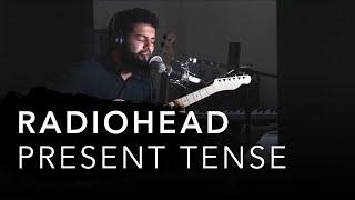 Radiohead   Present Tense (cover)