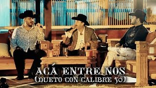 Acá Entre Nos (En Vivo) - Calibre 50 feat. Calibre 50 (Video)