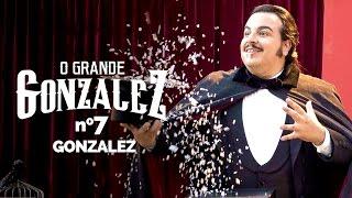 O GRANDE GONZALEZ - EP07: GONZALEZ